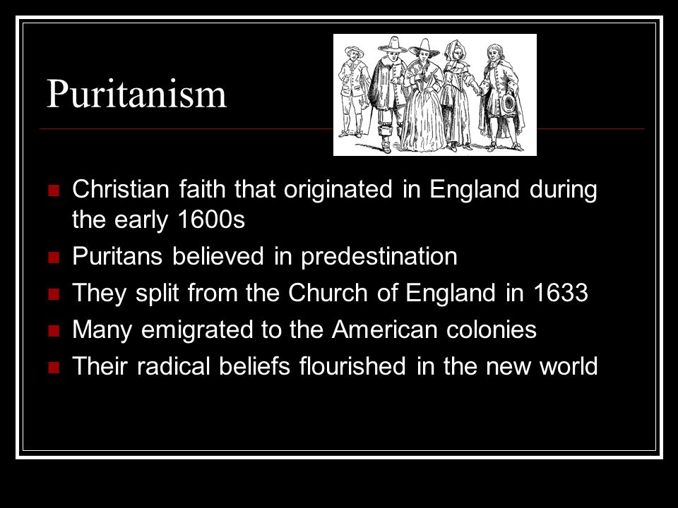 Puritanism Christian faith that originated in England during the early 1600s Puritans believed in predestination They split from the Church of England