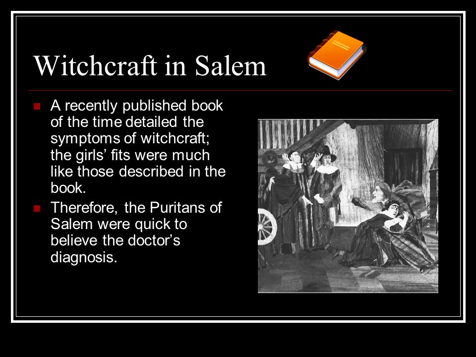 Witchcraft in Salem A recently published book of the time detailed the symptoms of witchcraft; the girls fits were much like those described in the bo
