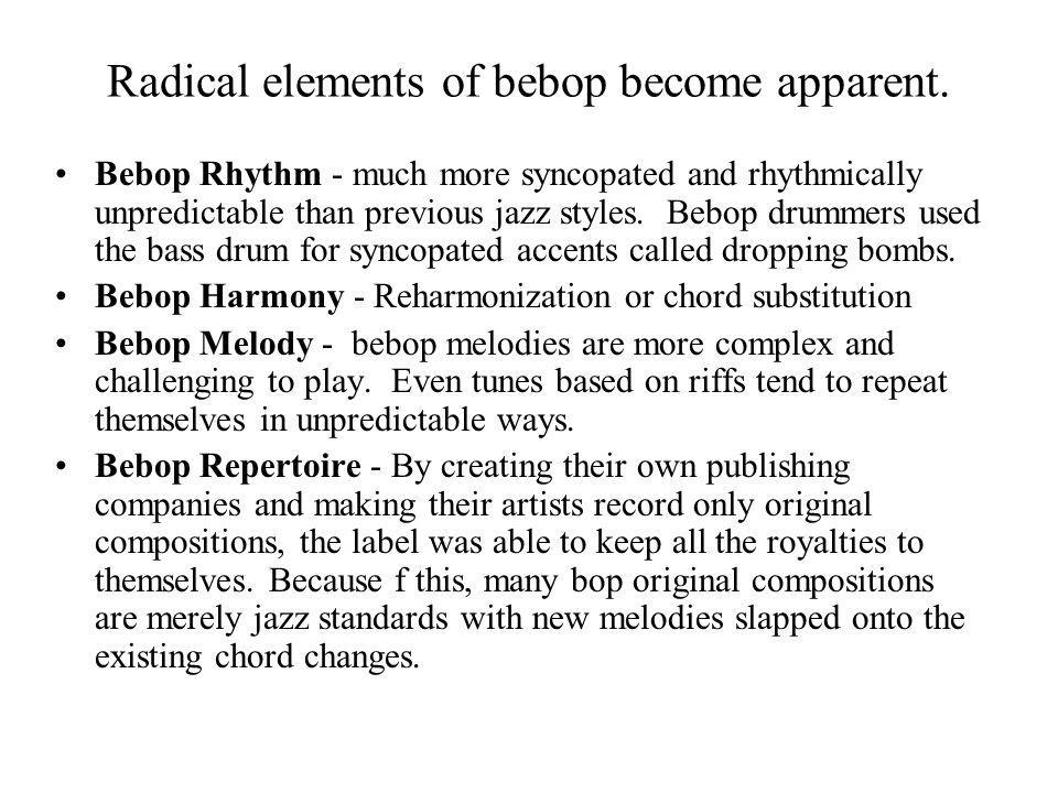 Radical elements of bebop become apparent. Bebop Rhythm - much more syncopated and rhythmically unpredictable than previous jazz styles. Bebop drummer