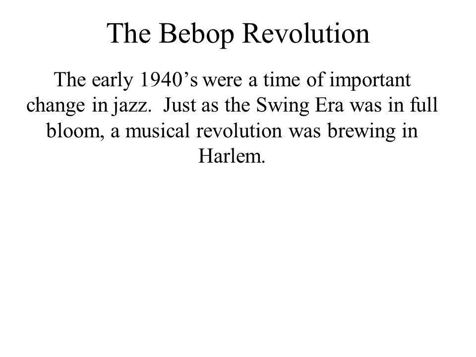 The early 1940s were a time of important change in jazz. Just as the Swing Era was in full bloom, a musical revolution was brewing in Harlem.