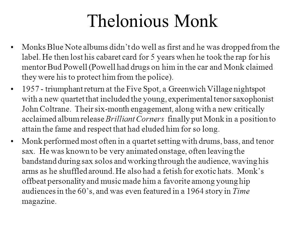 Thelonious Monk Monks Blue Note albums didnt do well as first and he was dropped from the label. He then lost his cabaret card for 5 years when he too