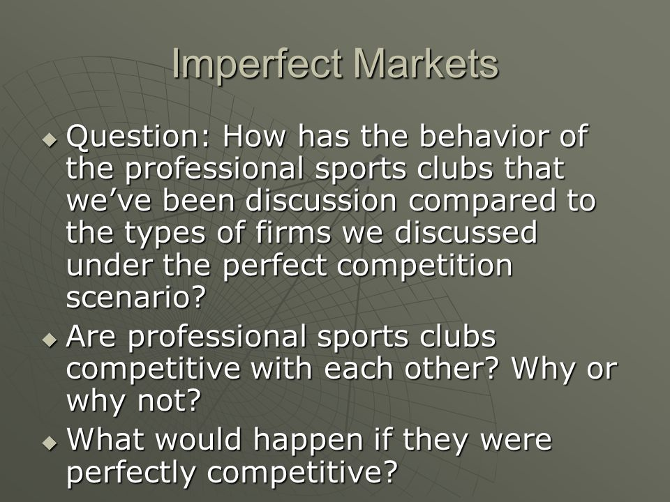 Imperfect Markets Question: How has the behavior of the professional sports clubs that weve been discussion compared to the types of firms we discusse