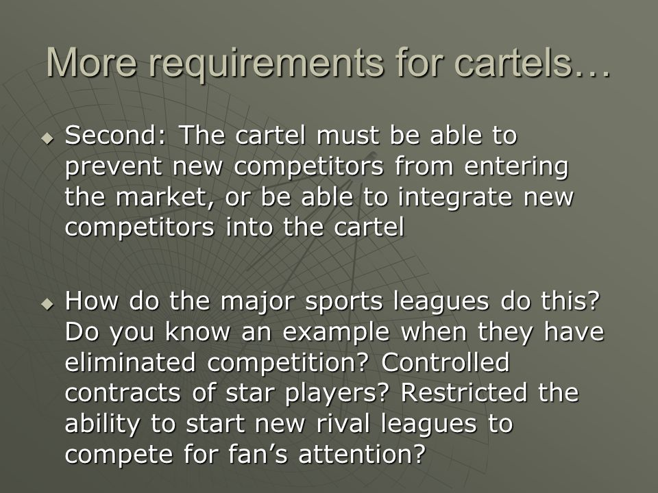 More requirements for cartels… Second: The cartel must be able to prevent new competitors from entering the market, or be able to integrate new compet