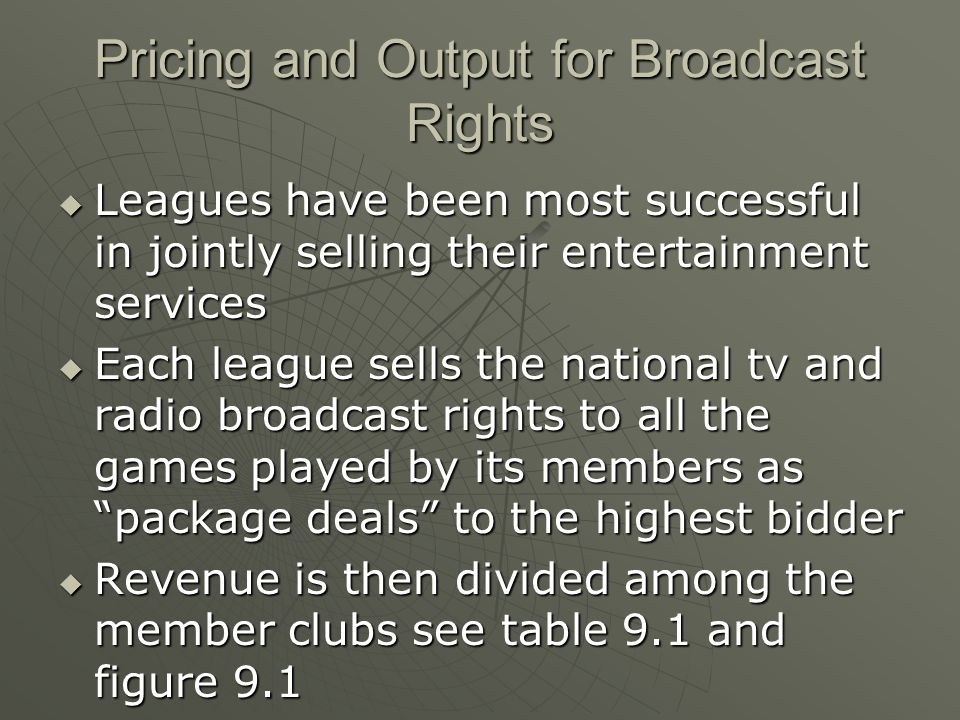 Pricing and Output for Broadcast Rights Leagues have been most successful in jointly selling their entertainment services Leagues have been most succe