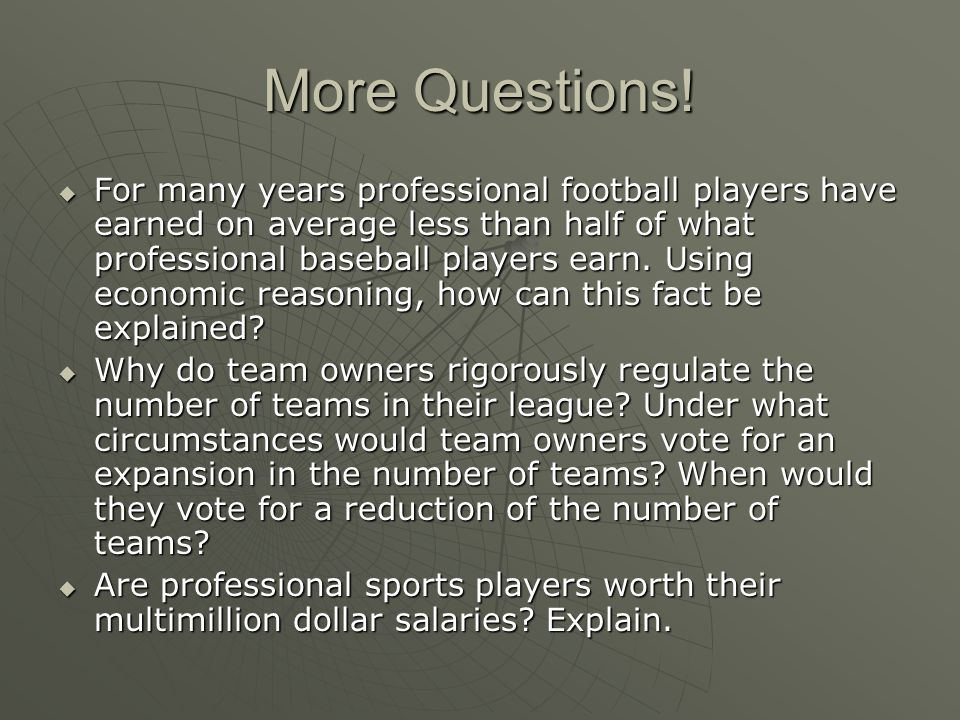 More Questions! For many years professional football players have earned on average less than half of what professional baseball players earn. Using e