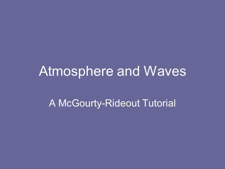 Atmosphere and Waves A McGourty-Rideout Tutorial