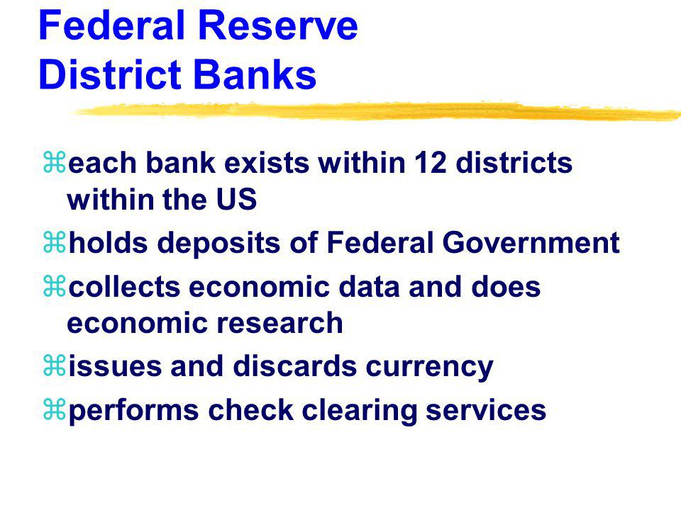 District Banks -- Administer Monetary Policy zconduct Discount Loans with banks within district zenforce reserve requirements for banks within district zhold reserves of banks within district zNew York bank most important, open market operations done there