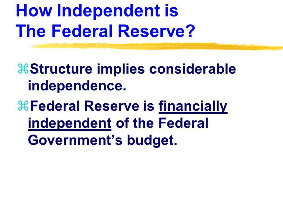 zFederal Reserve is still subject to Congressional legislation.