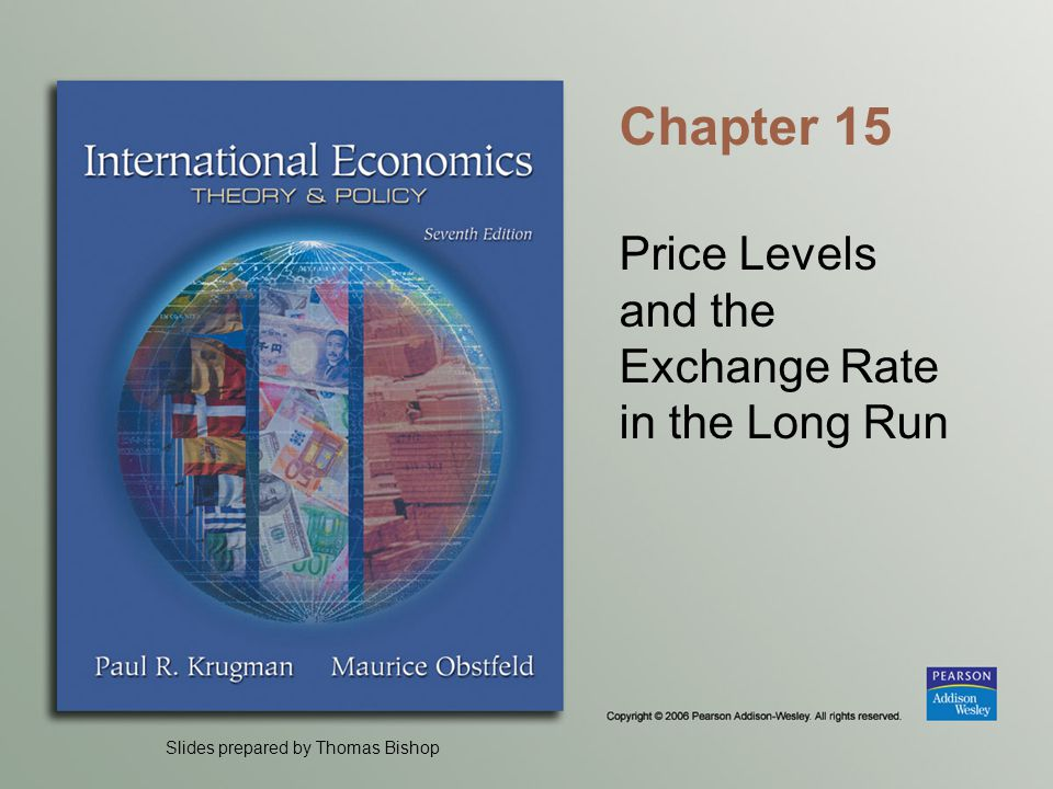 Slides prepared by Thomas Bishop Chapter 15 Price Levels and the Exchange Rate in the Long Run