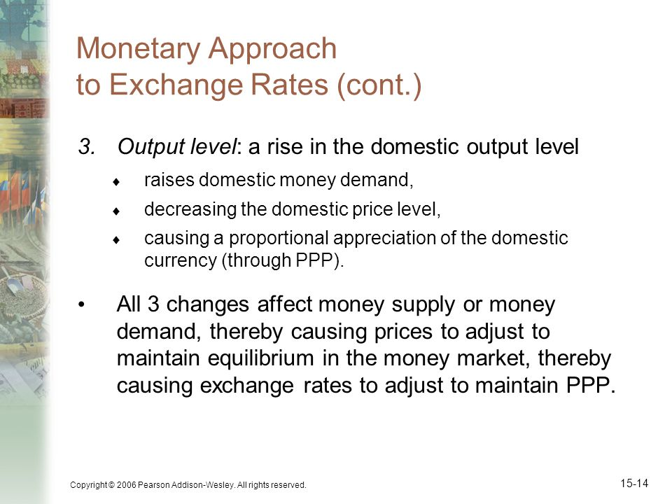 Copyright © 2006 Pearson Addison-Wesley. All rights reserved. 15-14 Monetary Approach to Exchange Rates (cont.) 3.Output level: a rise in the domestic