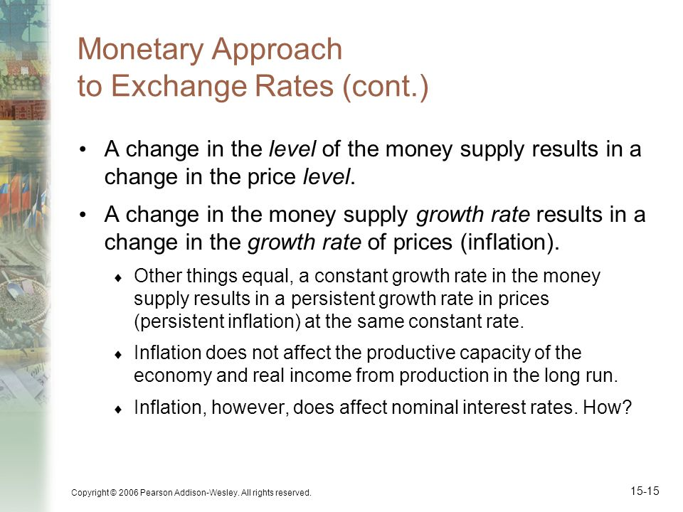 Copyright © 2006 Pearson Addison-Wesley. All rights reserved. 15-15 Monetary Approach to Exchange Rates (cont.) A change in the level of the money sup