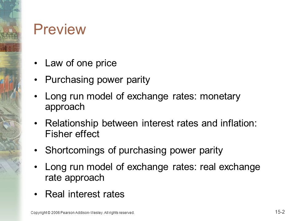 Copyright © 2006 Pearson Addison-Wesley. All rights reserved. 15-2 Preview Law of one price Purchasing power parity Long run model of exchange rates: