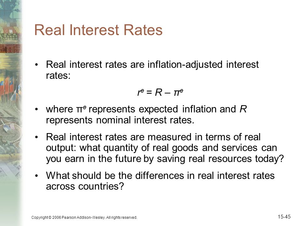 Copyright © 2006 Pearson Addison-Wesley. All rights reserved. 15-45 Real Interest Rates Real interest rates are inflation-adjusted interest rates: r e