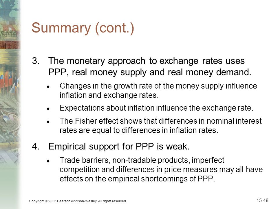 Copyright © 2006 Pearson Addison-Wesley. All rights reserved. 15-48 Summary (cont.) 3.The monetary approach to exchange rates uses PPP, real money sup