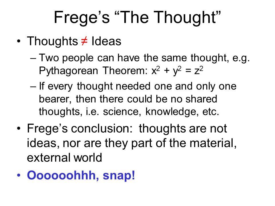 Freges The Thought Thoughts Ideas –Two people can have the same thought, e.g.