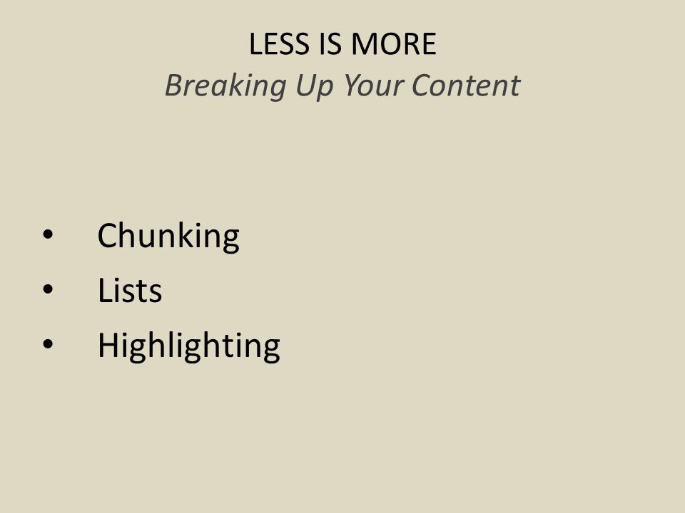 LESS IS MORE Breaking Up Your Content Chunking Lists Highlighting