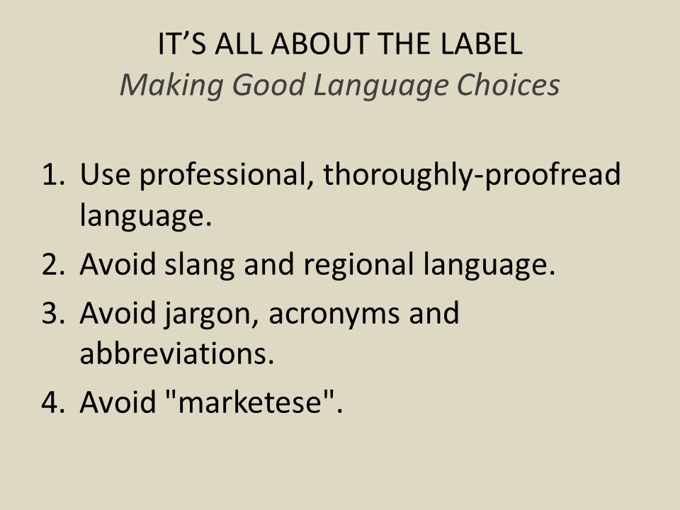 ITS ALL ABOUT THE LABEL Making Good Language Choices 1.Use professional, thoroughly-proofread language.