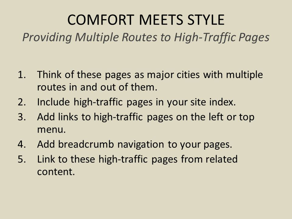 COMFORT MEETS STYLE Providing Multiple Routes to High-Traffic Pages 1.Think of these pages as major cities with multiple routes in and out of them.
