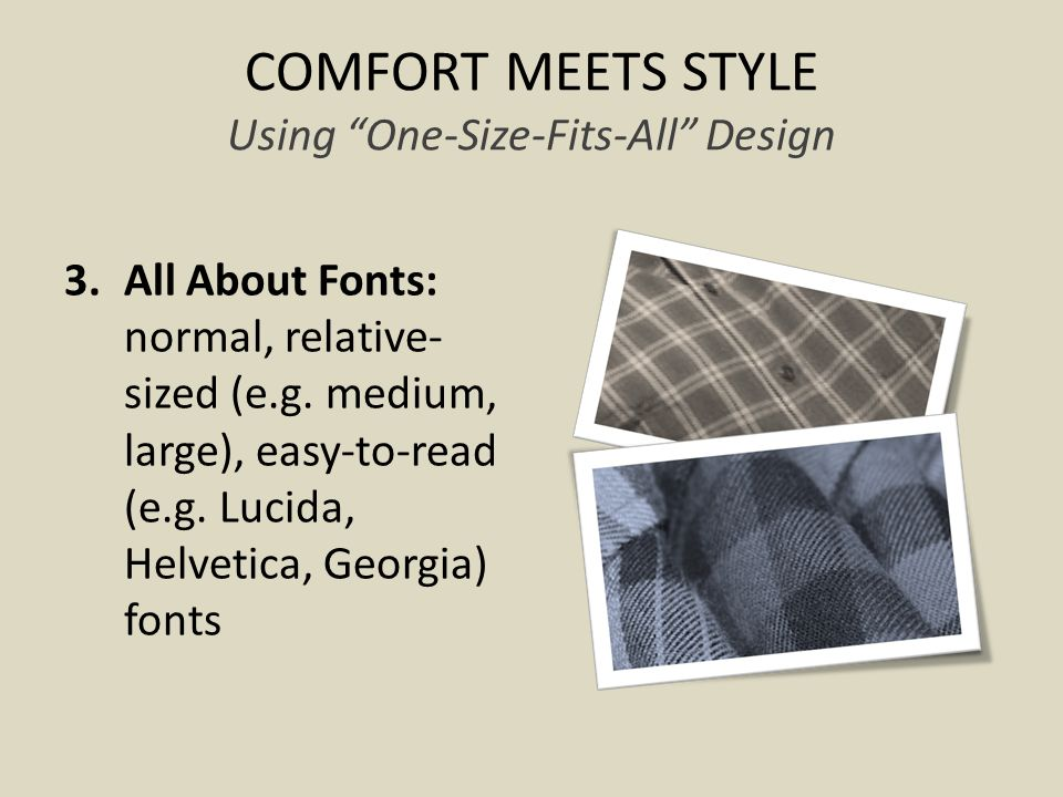 COMFORT MEETS STYLE Using One-Size-Fits-All Design 3.All About Fonts: normal, relative- sized (e.g.