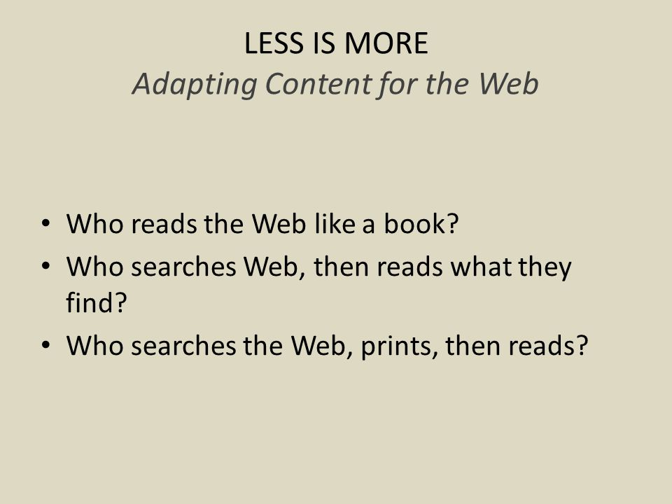 LESS IS MORE Travel-Sized Content A Web page is the travel-sized , more portable version of your content.