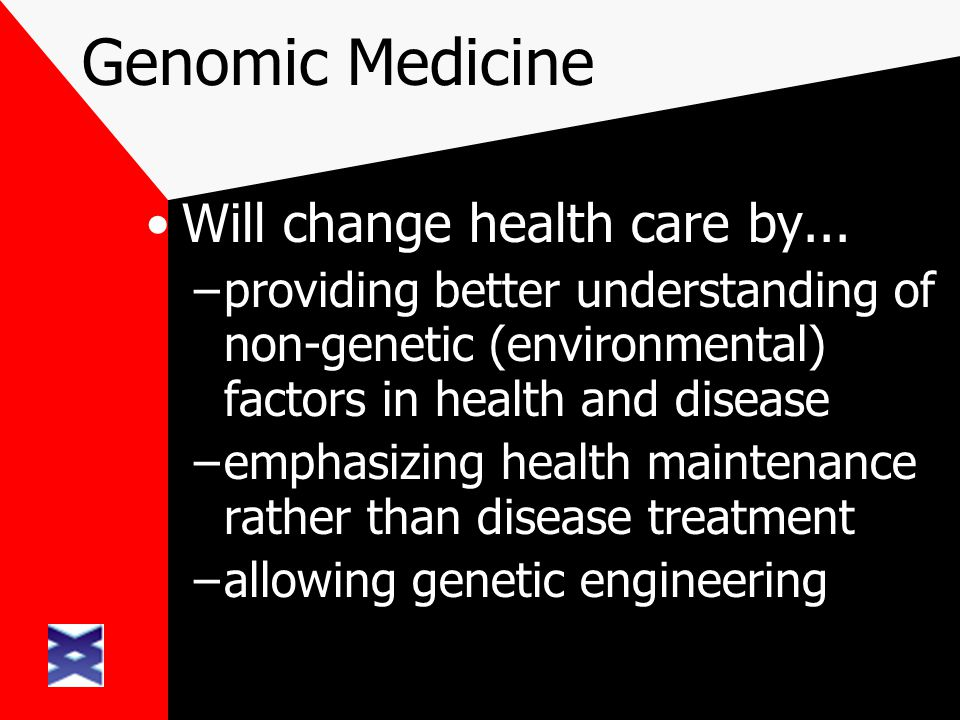 Genomic Medicine Will change health care by... –providing better understanding of non-genetic (environmental) factors in health and disease –emphasizi