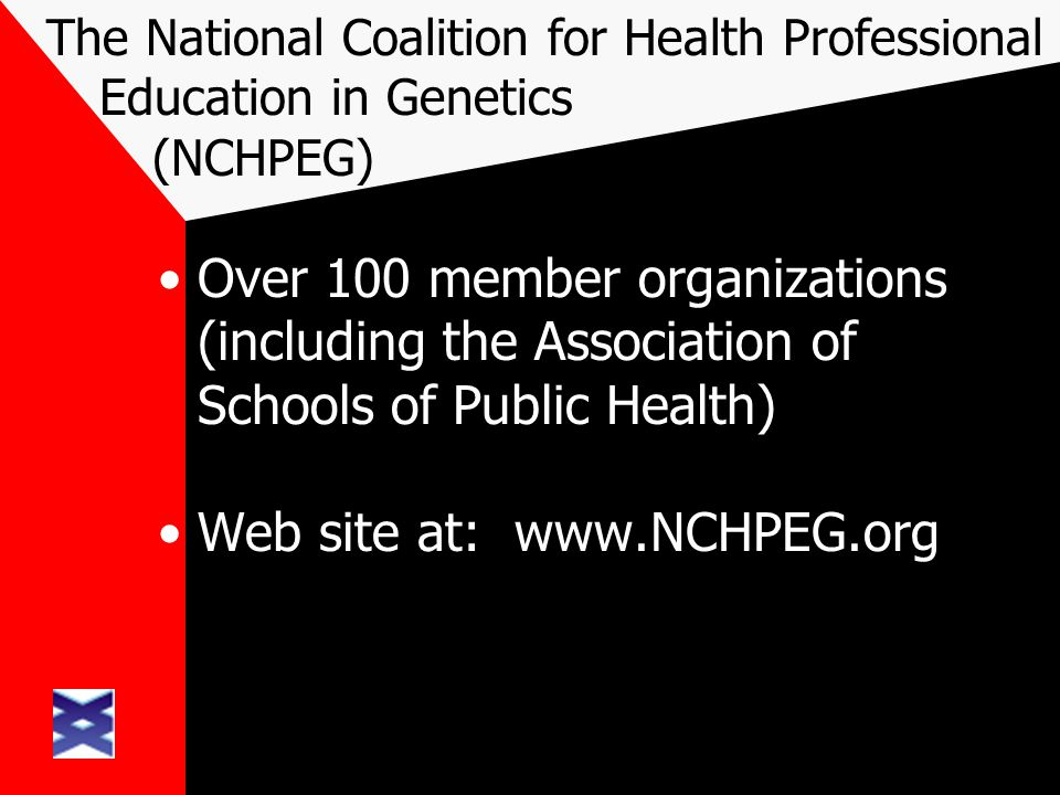The National Coalition for Health Professional Education in Genetics (NCHPEG) Over 100 member organizations (including the Association of Schools of P