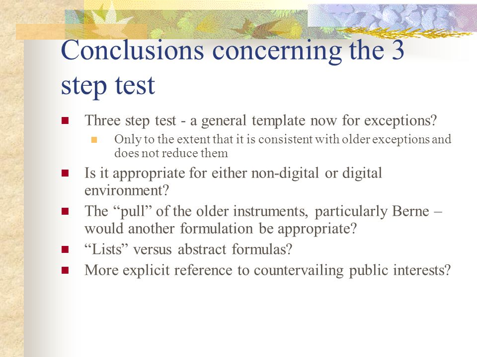Conclusions concerning the 3 step test Three step test - a general template now for exceptions.