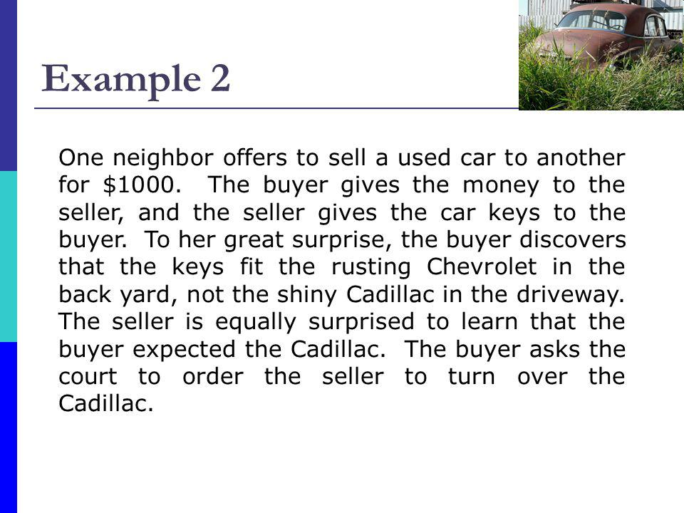Example 2 One neighbor offers to sell a used car to another for $1000. The buyer gives the money to the seller, and the seller gives the car keys to t