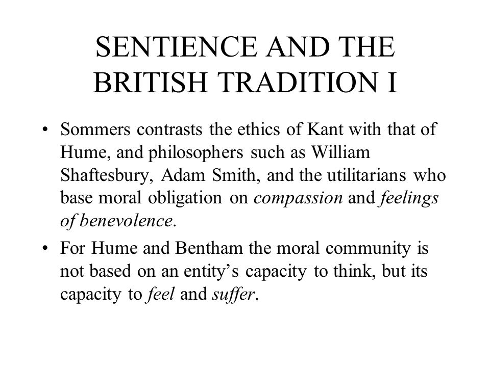 SENTIENCE AND THE BRITISH TRADITION I Sommers contrasts the ethics of Kant with that of Hume, and philosophers such as William Shaftesbury, Adam Smith