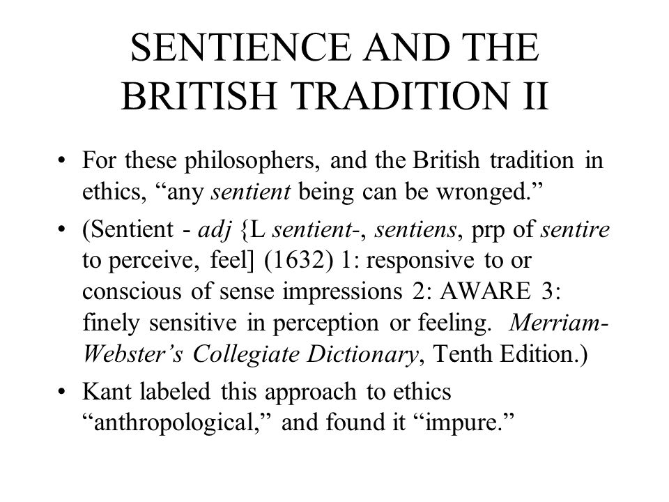 SENTIENCE AND THE BRITISH TRADITION II For these philosophers, and the British tradition in ethics, any sentient being can be wronged. (Sentient - adj
