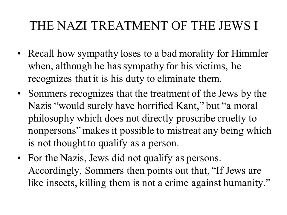 THE NAZI TREATMENT OF THE JEWS I Recall how sympathy loses to a bad morality for Himmler when, although he has sympathy for his victims, he recognizes