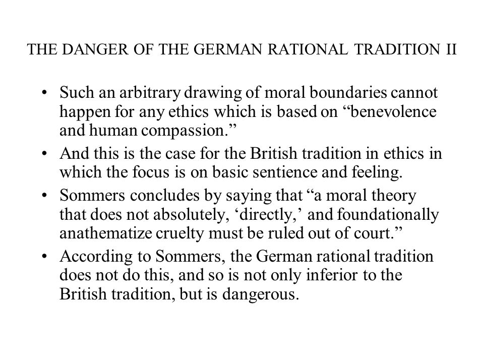 THE DANGER OF THE GERMAN RATIONAL TRADITION II Such an arbitrary drawing of moral boundaries cannot happen for any ethics which is based on benevolenc