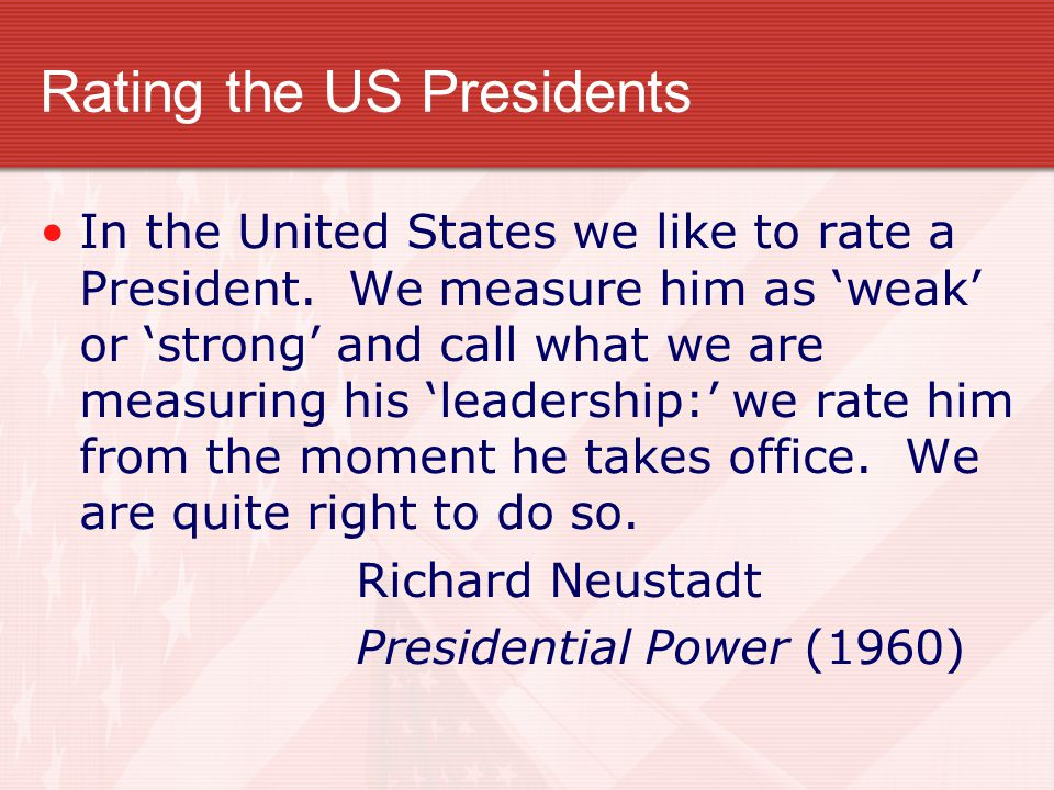 Rating the US Presidents In the United States we like to rate a President.