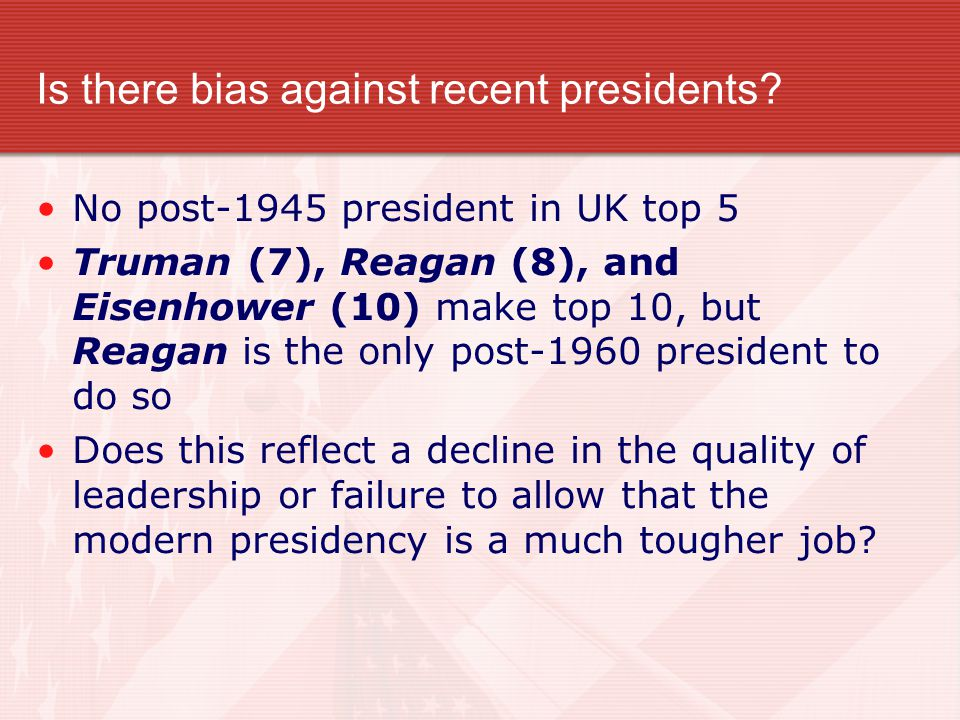 Is there bias against recent presidents.