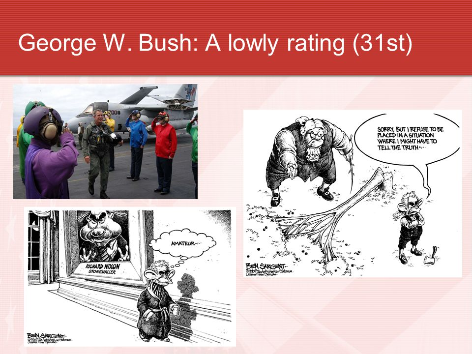 George W. Bush: A lowly rating (31st)