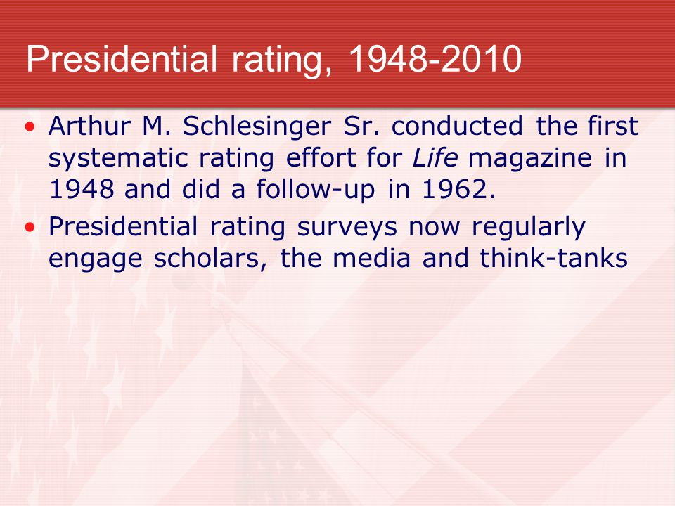 Presidential rating, 1948-2010 Arthur M. Schlesinger Sr. conducted the first systematic rating effort for Life magazine in 1948 and did a follow-up in