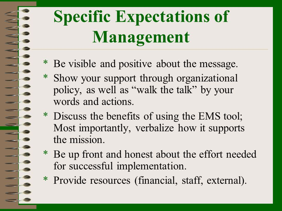 Specific Expectations of Management *Be visible and positive about the message. *Show your support through organizational policy, as well as walk the