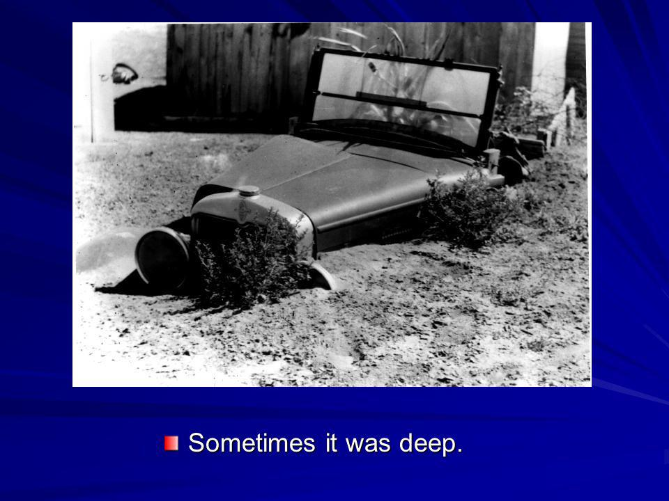 Sometimes it was deep.