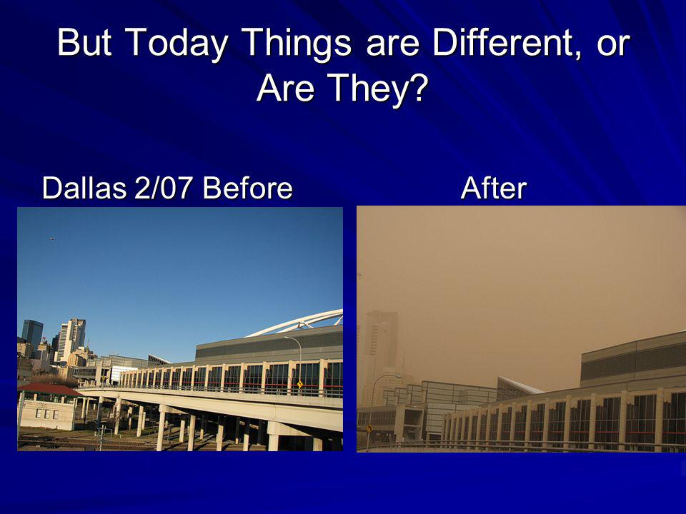 But Today Things are Different, or Are They Dallas 2/07 Before After