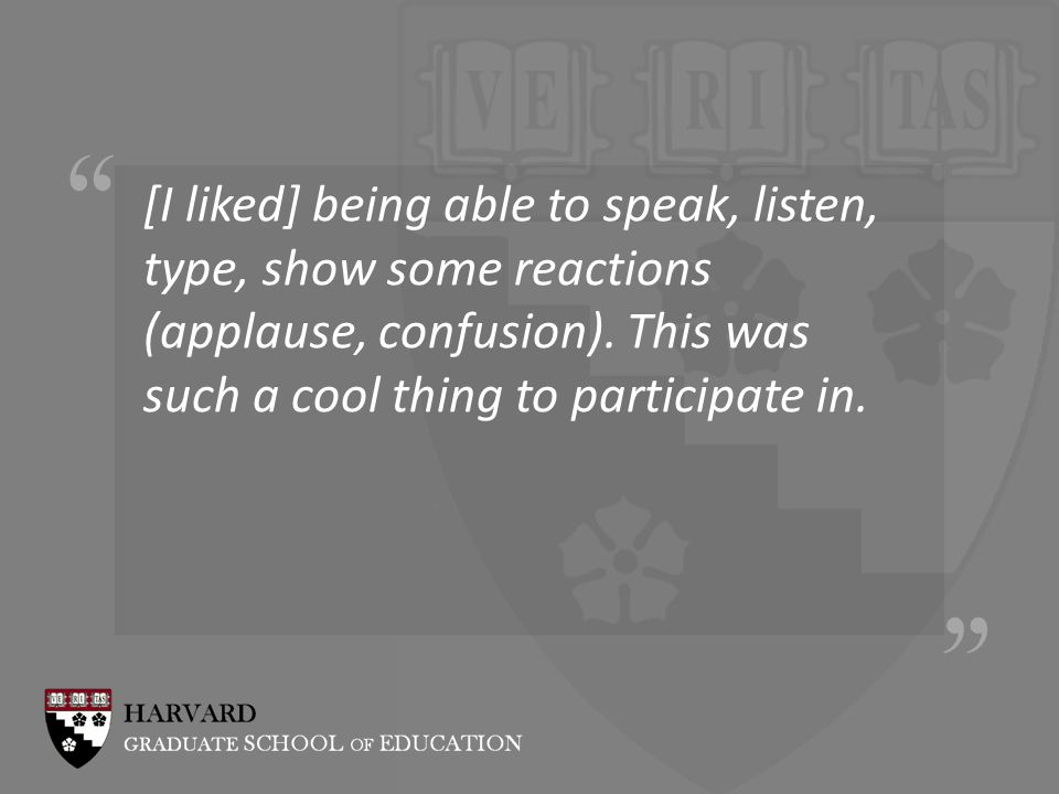 [I liked] being able to speak, listen, type, show some reactions (applause, confusion).