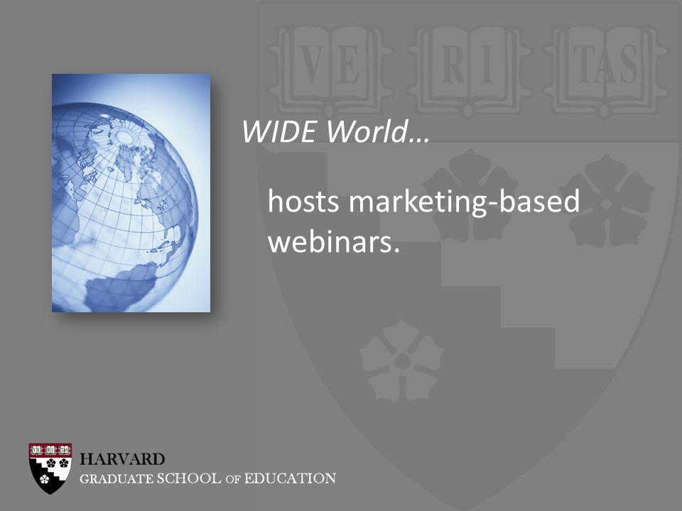 WIDE World… hosts marketing-based webinars.
