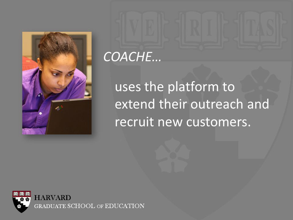 COACHE… uses the platform to extend their outreach and recruit new customers.