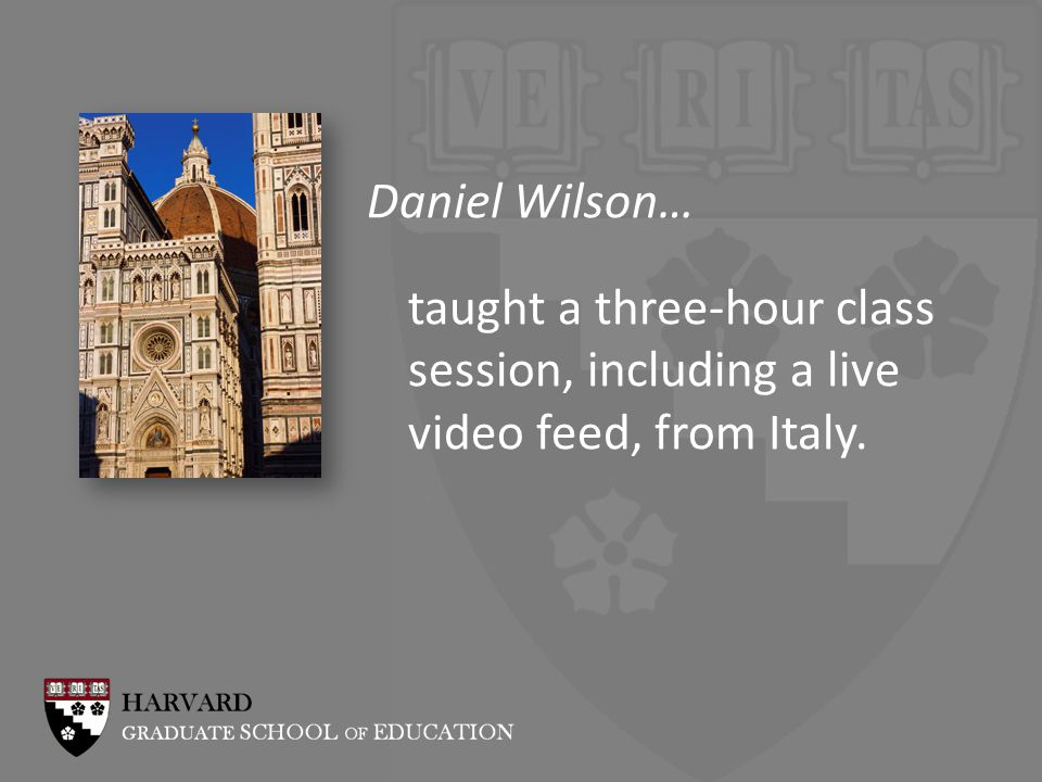 Daniel Wilson… taught a three-hour class session, including a live video feed, from Italy.