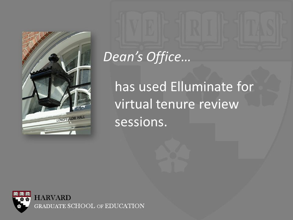 Deans Office… has used Elluminate for virtual tenure review sessions.