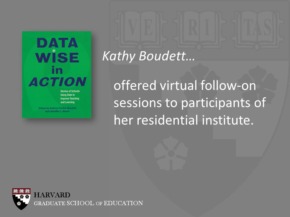 Kathy Boudett… offered virtual follow-on sessions to participants of her residential institute.