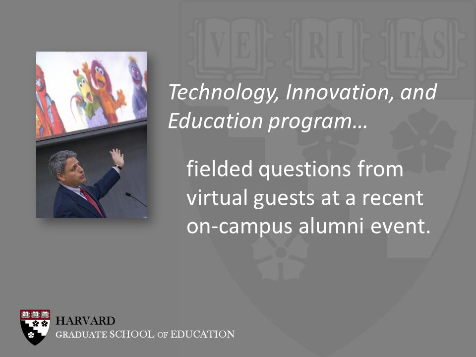 Technology, Innovation, and Education program… fielded questions from virtual guests at a recent on-campus alumni event.