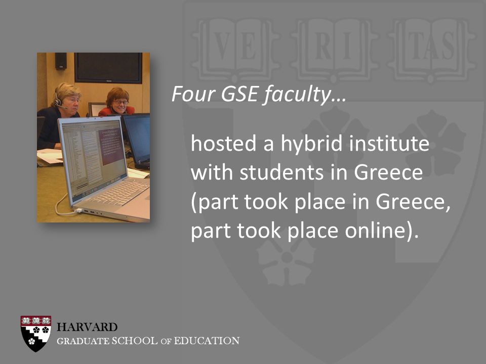 Four GSE faculty… hosted a hybrid institute with students in Greece (part took place in Greece, part took place online).