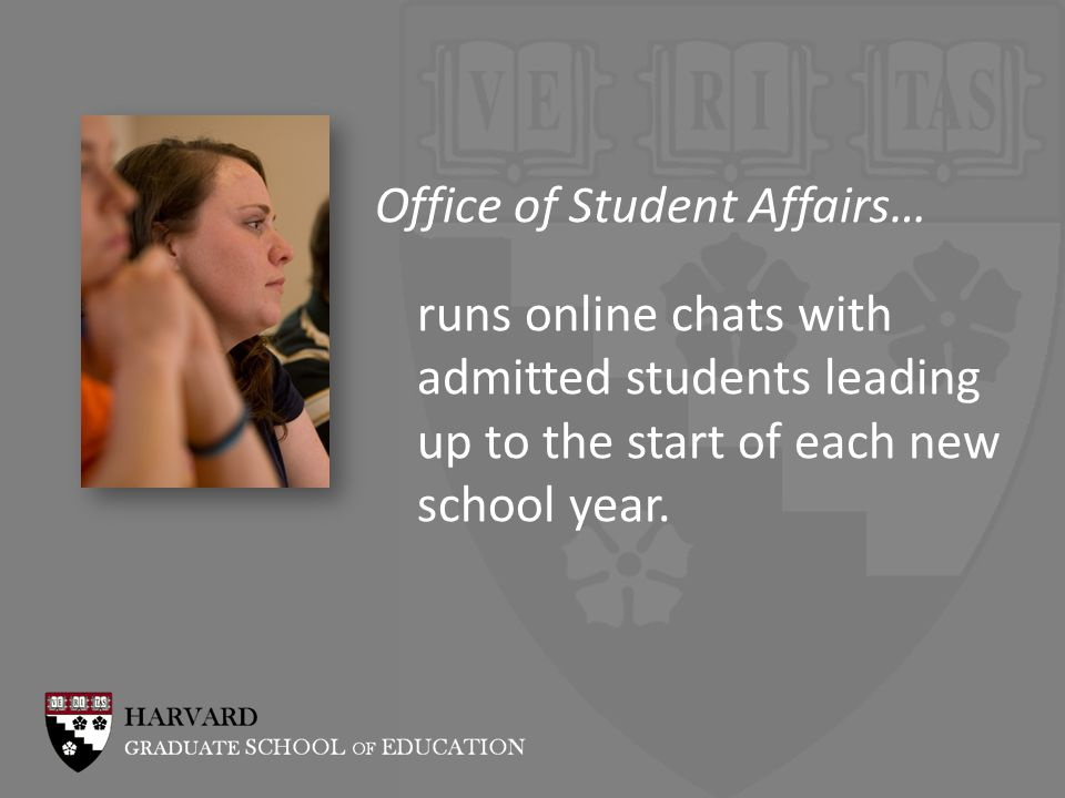 Office of Student Affairs… runs online chats with admitted students leading up to the start of each new school year.