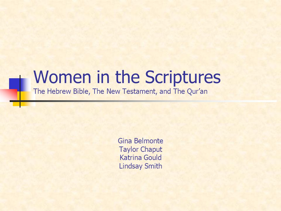 Women in the Scriptures The Hebrew Bible, The New Testament, and The Quran Gina Belmonte Taylor Chaput Katrina Gould Lindsay Smith