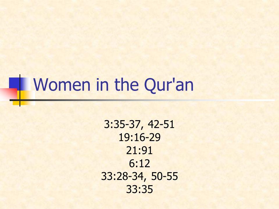 Women in the Qur'an 3:35-37, 42-51 19:16-29 21:91 6:12 33:28-34, 50-55 33:35